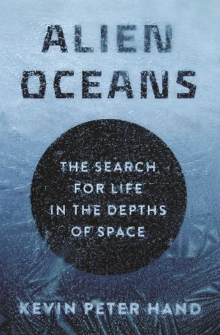 Alien Oceans: The Search for Life in the Depths of Space est le nouveau livre de ...