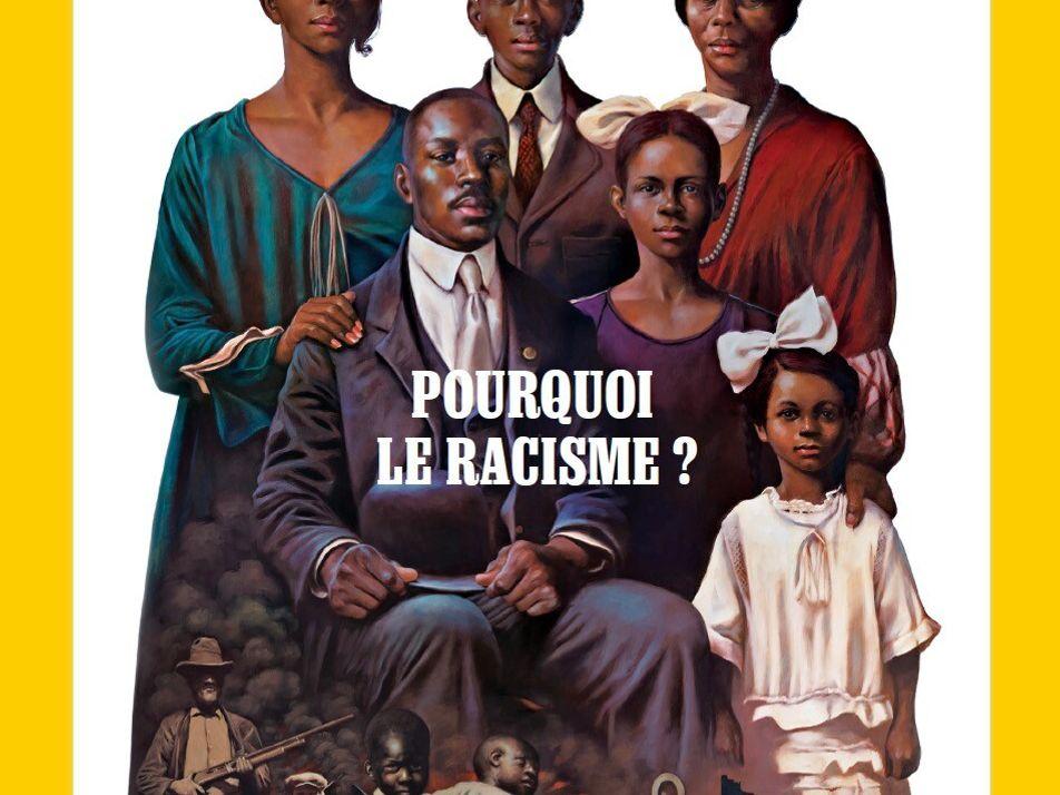 Sommaire du magazine National Geographic du mois de Juin 2021 : Pourquoi le racisme ?