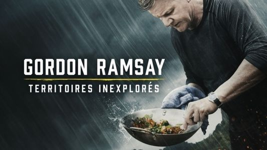 Gordon Ramsay : Territoires inexplorés Saison 2
